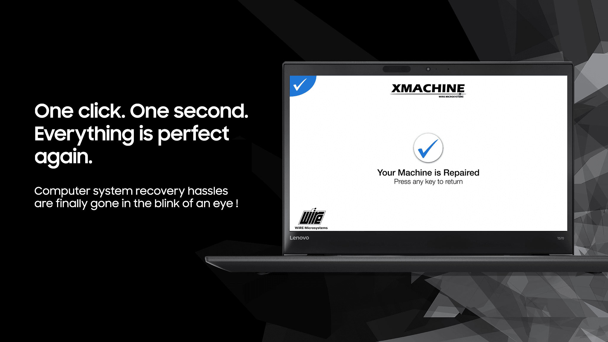 WiRE Microsystems XMACHINE - The World's Fastest System Recovery Solution - One Click. One Second. Everything is perfect again.